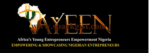 AYEEN 2019 Registration Form & Portal – Apply for Africa's Young Entrepreneurs Empowerment Nigeria